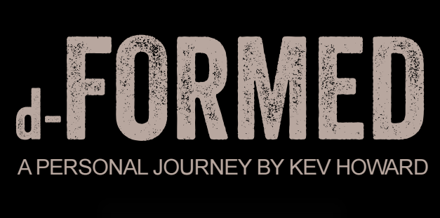 d-Formed – A Personal Journey by Kev Howard