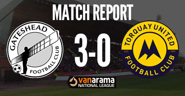 Match Report: Gateshead 3 – 0 Torquay United