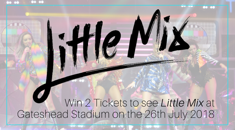 Win 2 Tickets to see Little Mix at Gateshead Stadium on 26th July 2018