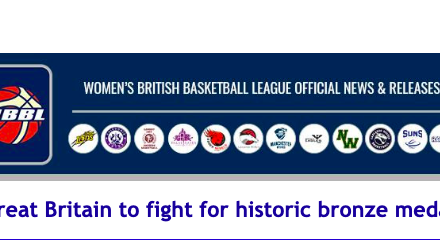 News from Women's British Basketball League: Great Britain to fight for historic bronze medal