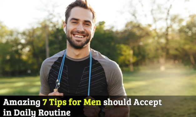 Amazing 7 Tips for Men should accept in Daily Routine