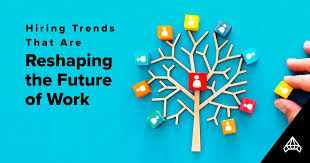 Hiring Trends That Are Reshaping the Future of Work
