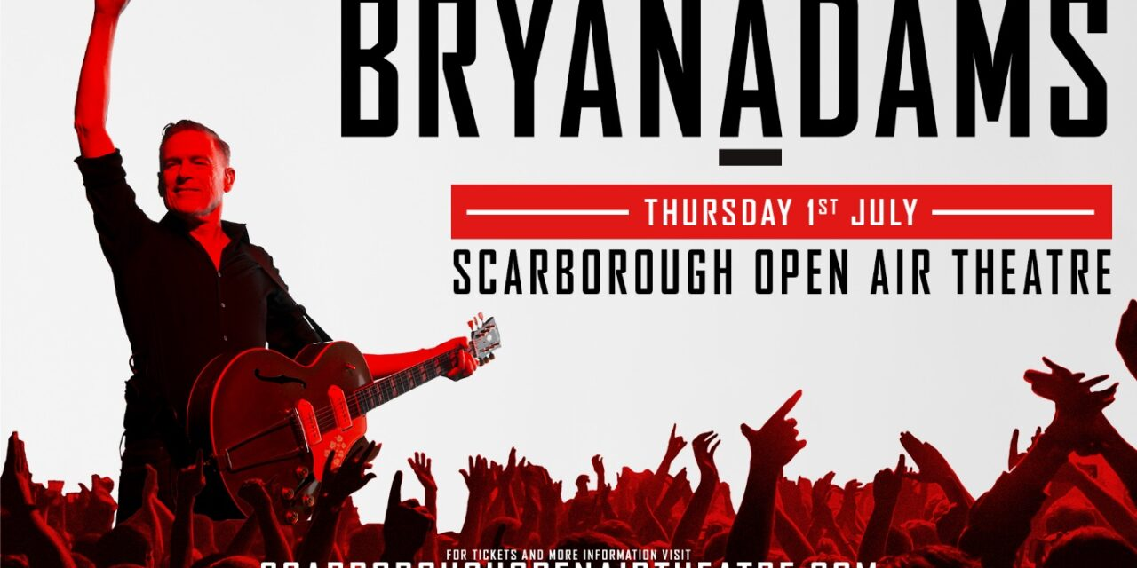 ANNOUNCEMENT: BRYAN ADAMS ANNOUNCES SCARBOROUGH OPEN AIR THEATRE DATE – 2021 UK TOUR