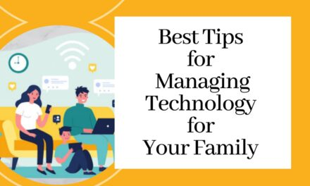 Best Tips for Managing Technology for Your Family