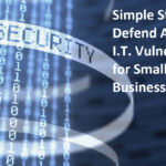 Simple Steps to Defend Against I.T Vulnerabilities for Small Businesses
