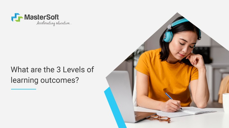 What are the 3 Levels of learning outcomes?